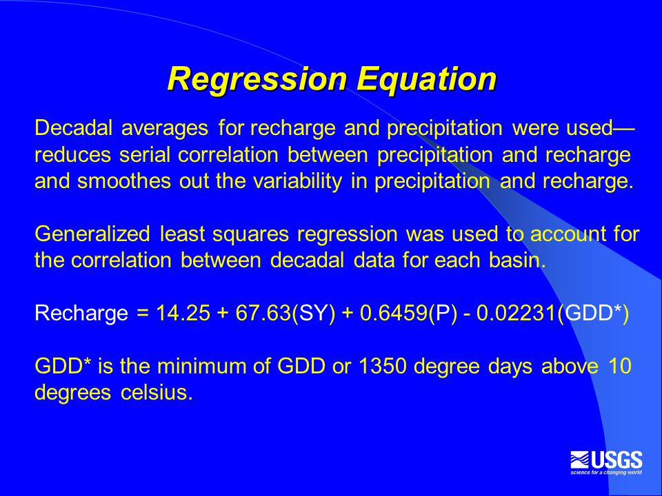 Regression Equation Decadal averages for recharge and precipitation were used reduces serial correlation between precipitation and recharge and smoothes out the variability in precipitation and recharge.
