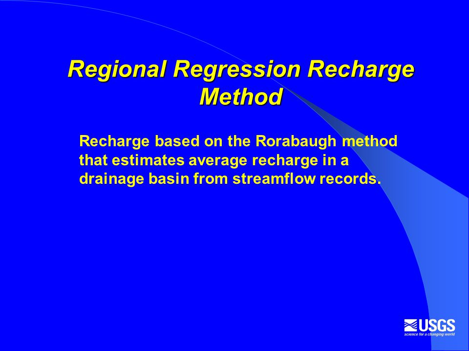 Regional Regression Recharge Method Recharge based on the Rorabaugh method that estimates average recharge in a drainage basin from streamflow records.