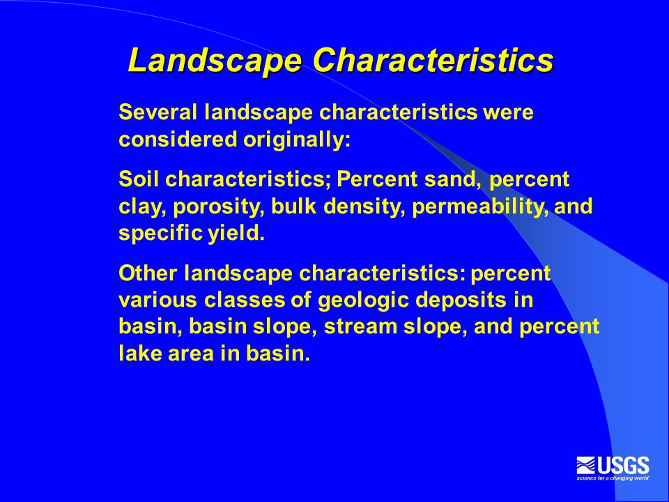 Landscape Characteristics Several landscape characteristics were considered originally: Soil characteristics; Percent sand, percent clay, porosity, bulk density, permeability, and specific yield.