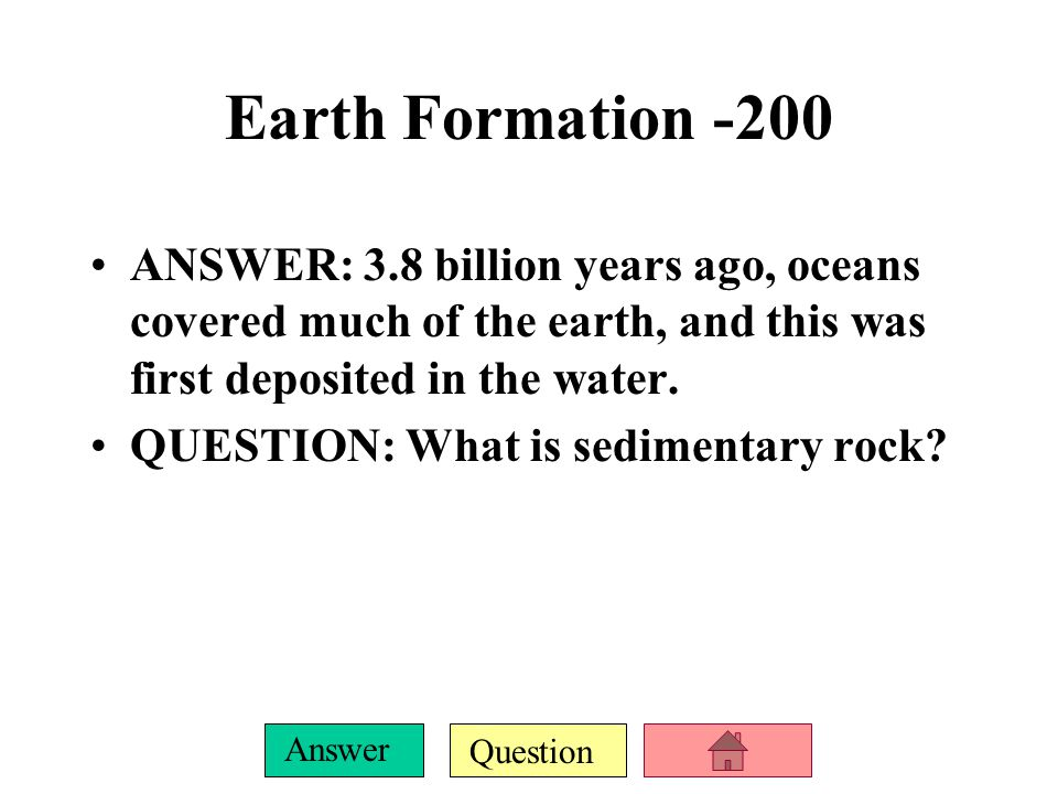 Question Answer Earth Formation-100 ANSWER: Hydrogen cyanide, carbon dioxide, carbon monoxide, nitrogen, hydrogen sulfide, and water.