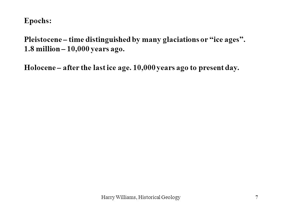 Harry Williams, Historical Geology7 Epochs: Pleistocene – time distinguished by many glaciations or ice ages.