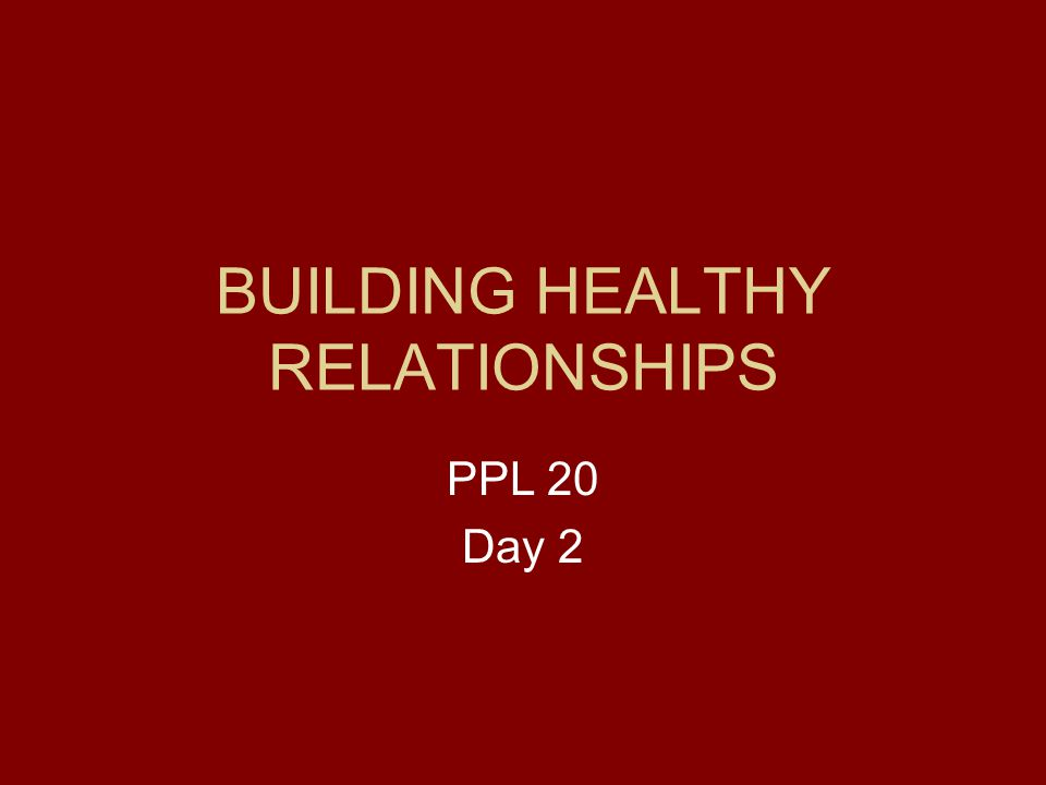 BUILDING HEALTHY RELATIONSHIPS PPL 20 Day 2