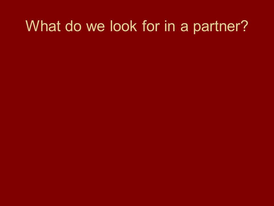 What do we look for in a partner?