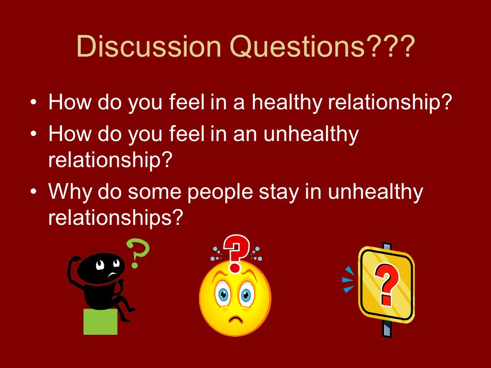 Discussion Questions??.How do you feel in a healthy relationship.