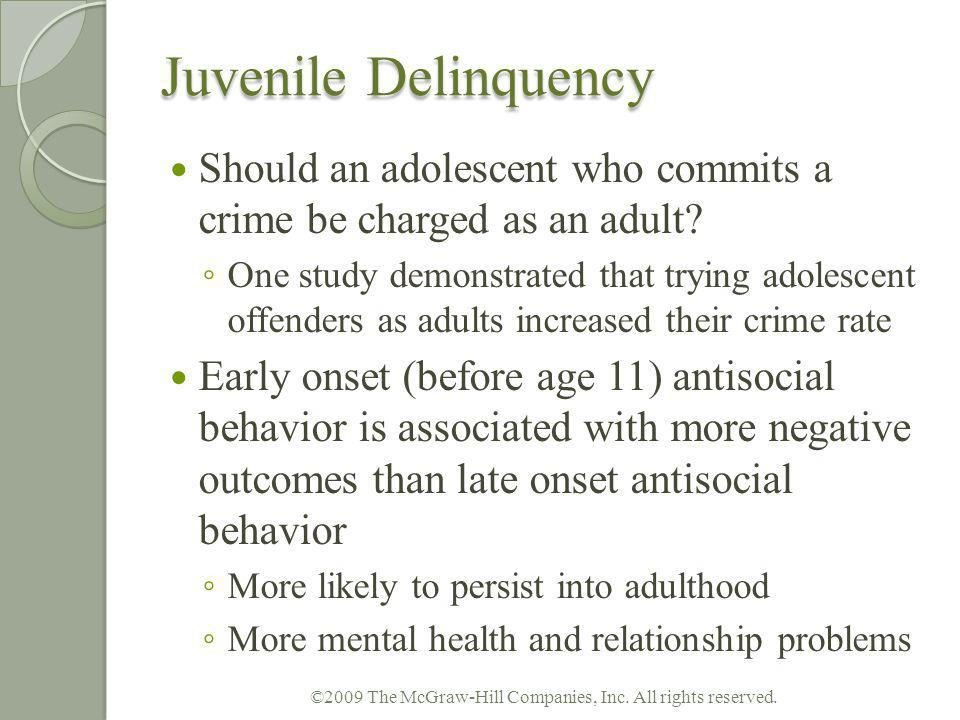 Juvenile Delinquency Should an adolescent who commits a crime be charged as an adult? One study demonstrated that trying adolescent offenders as adult