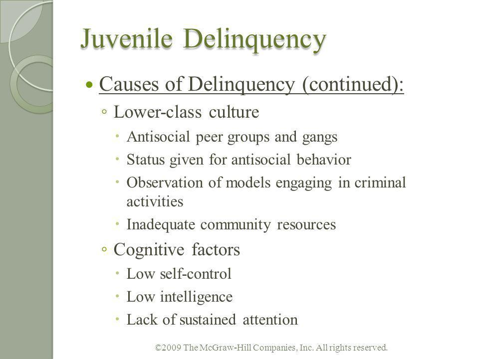 Juvenile Delinquency Causes of Delinquency (continued): Lower-class culture Antisocial peer groups and gangs Status given for antisocial behavior Obse