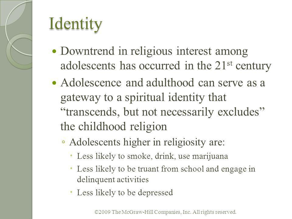 Identity Downtrend in religious interest among adolescents has occurred in the 21 st century Adolescence and adulthood can serve as a gateway to a spi