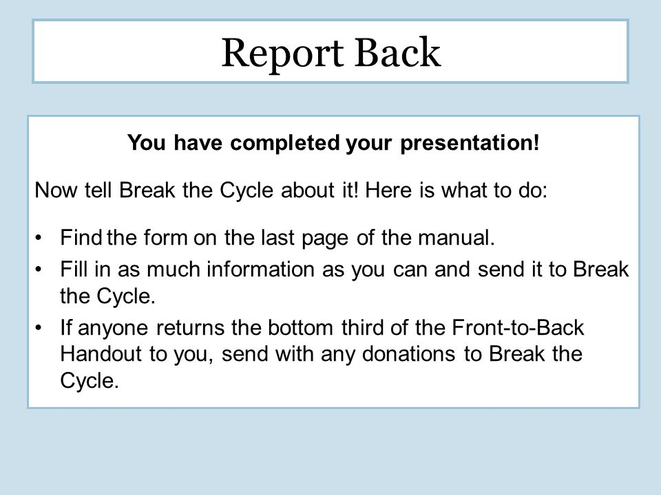 Report Back You have completed your presentation. Now tell Break the Cycle about it.