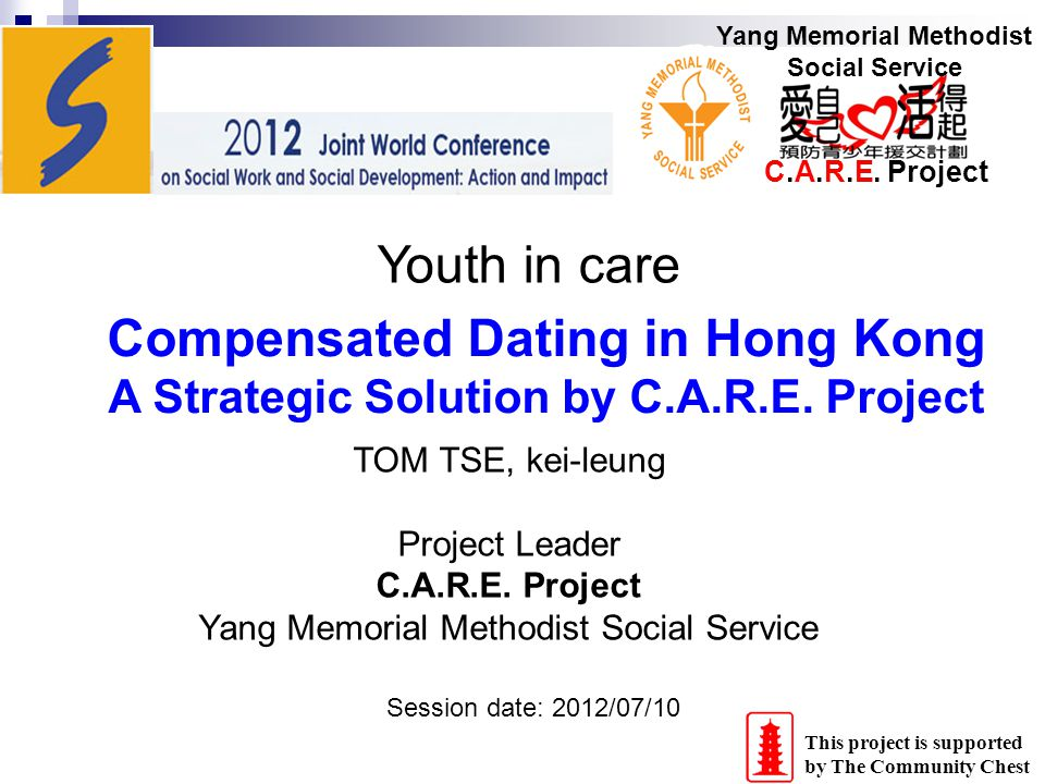 Yang Memorial Methodist Social Service C.A.R.E. Project Compensated Dating in Hong Kong A Strategic Solution by C.A.R.E. Project Youth in care Session