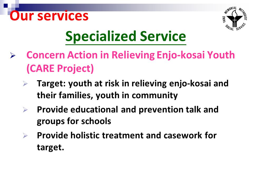 Our services Specialized Service Concern Action in Relieving Enjo-kosai Youth (CARE Project) Target: youth at risk in relieving enjo-kosai and their f