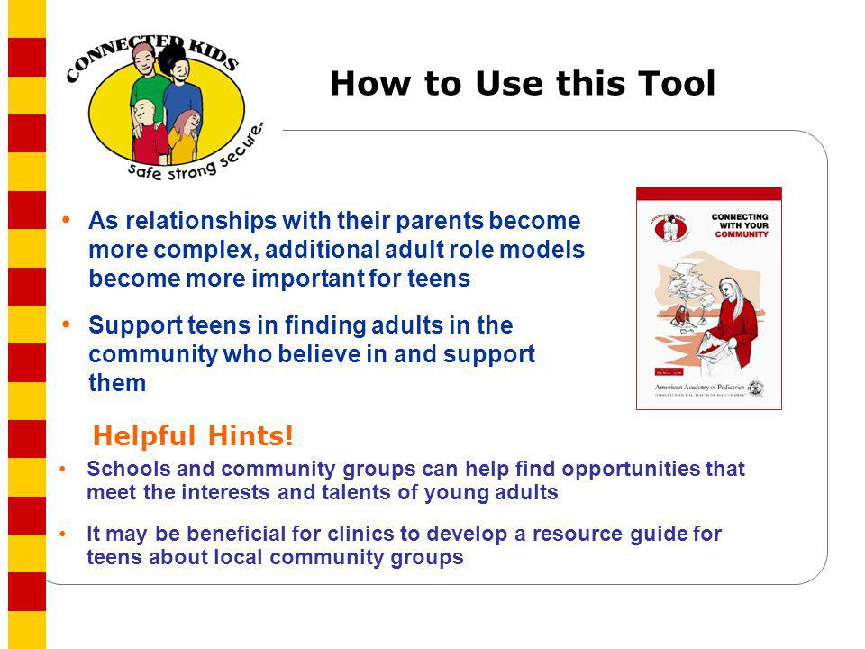 How to Use this Tool As relationships with their parents become more complex, additional adult role models become more important for teens Support tee