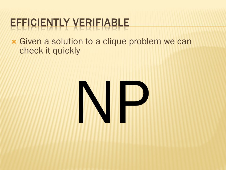 Given a solution to a clique problem we can check it quickly NP