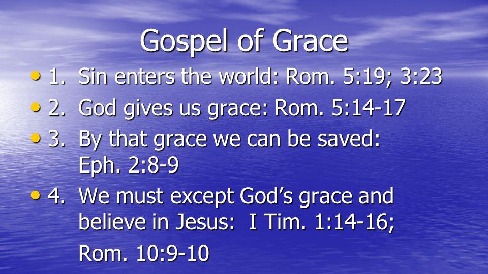 Gospel of Grace 1.Sin enters the world: Rom. 5:19; 3:23 1.Sin enters the world: Rom. 5:19; 3:23 2.God gives us grace: Rom. 5:14-17 2.God gives us grac