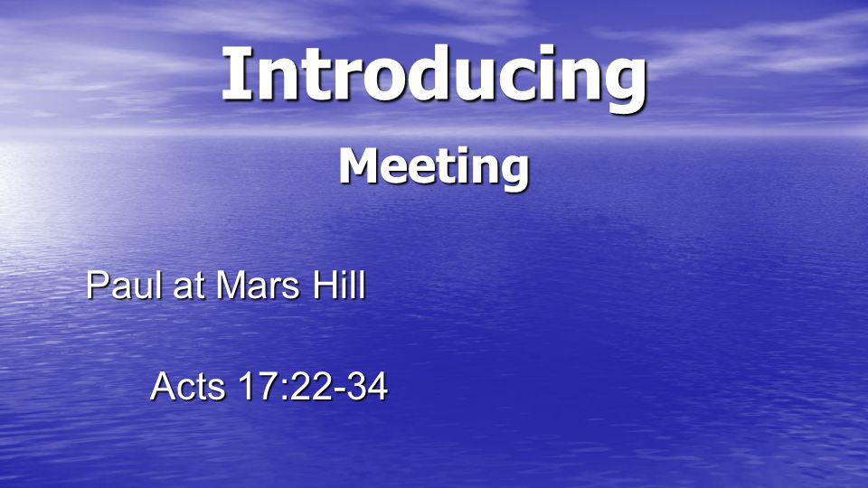 Introducing Meeting Paul at Mars Hill Acts 17:22-34 Acts 17:22-34