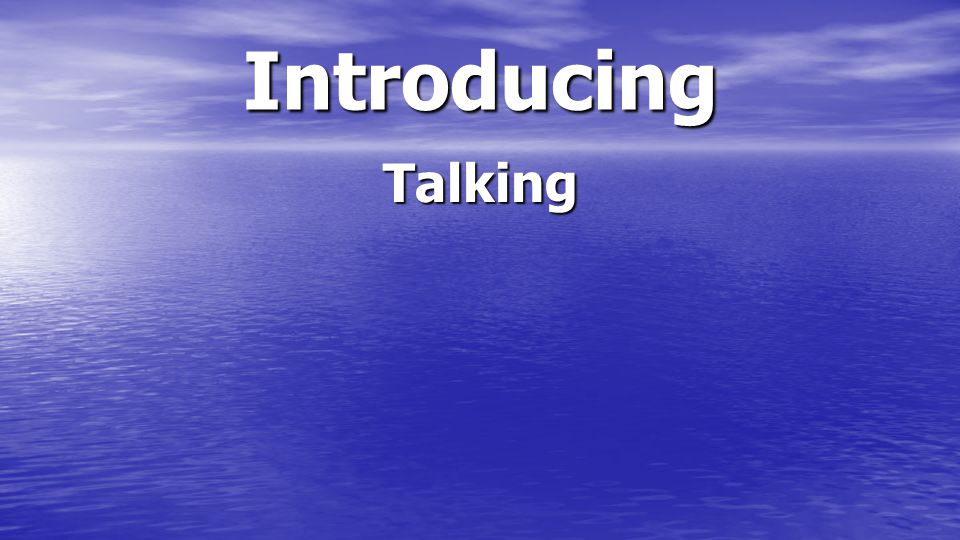 Introducing Talking