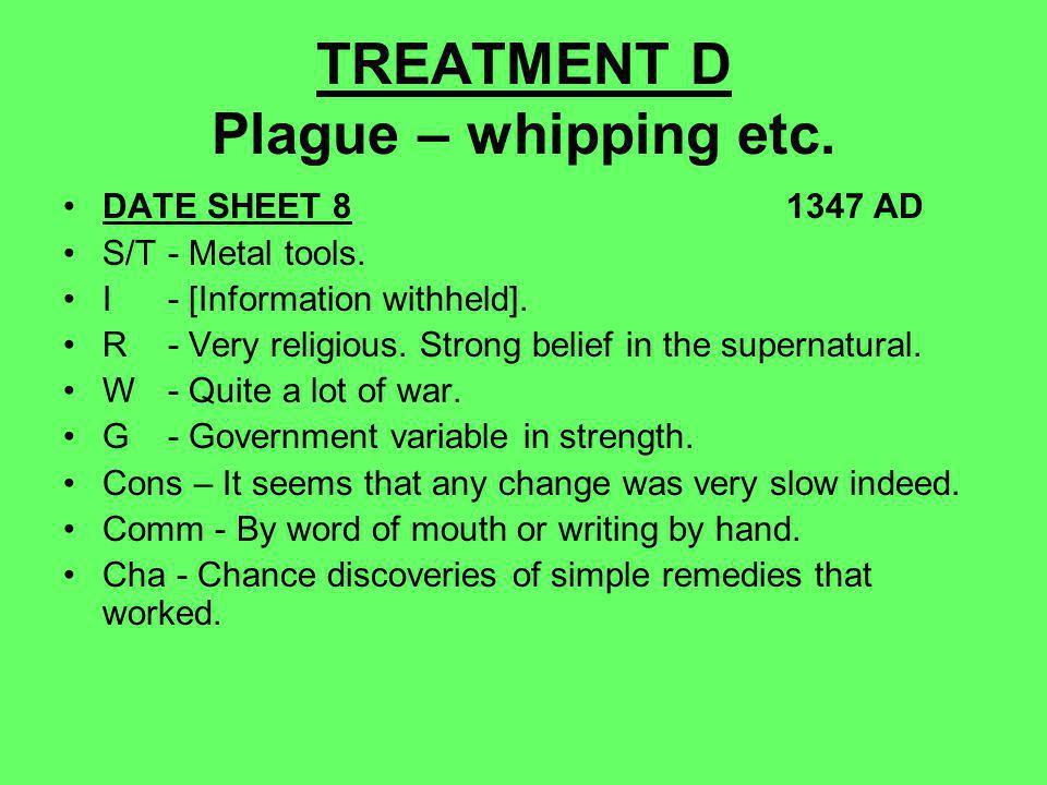TREATMENT D Plague – whipping etc. DATE SHEET 8 1347 AD S/T- Metal tools.