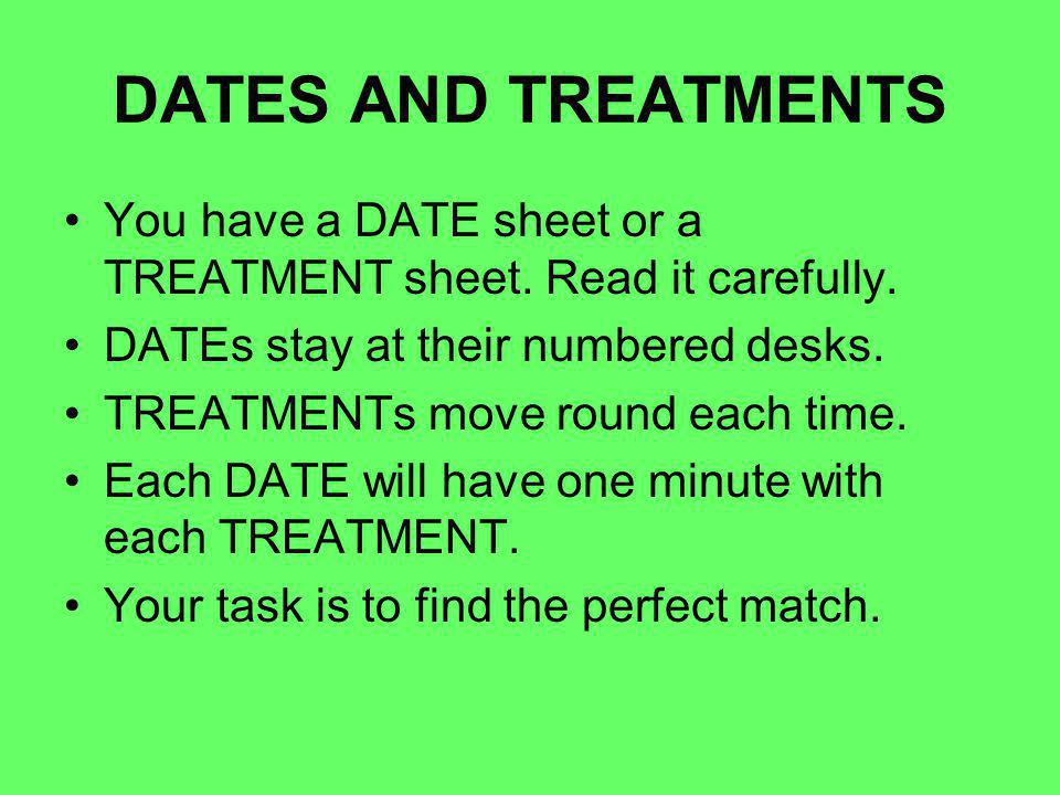 DATES AND TREATMENTS You have a DATE sheet or a TREATMENT sheet.