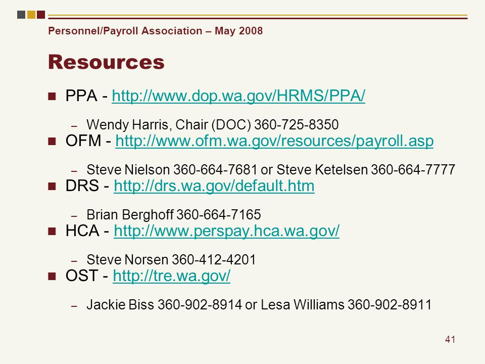 Personnel/Payroll Association – May 2008 41 Resources PPA - http://www.dop.wa.gov/HRMS/PPA/http://www.dop.wa.gov/HRMS/PPA/ – Wendy Harris, Chair (DOC)
