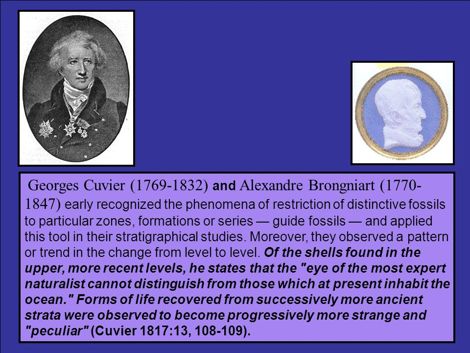 Georges Cuvier (1769-1832) and Alexandre Brongniart (1770- 1847) early recognized the phenomena of restriction of distinctive fossils to particular zo