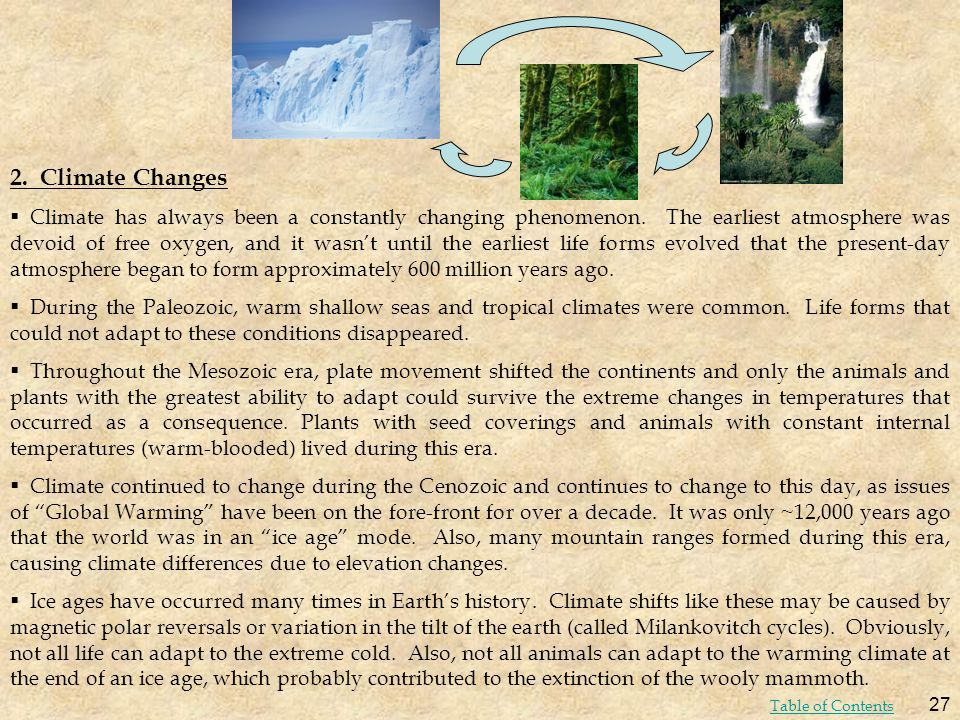 2. Climate Changes Climate has always been a constantly changing phenomenon. The earliest atmosphere was devoid of free oxygen, and it wasnt until the