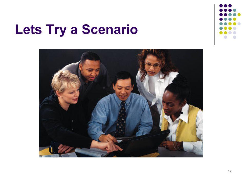 17 Lets Try a Scenario