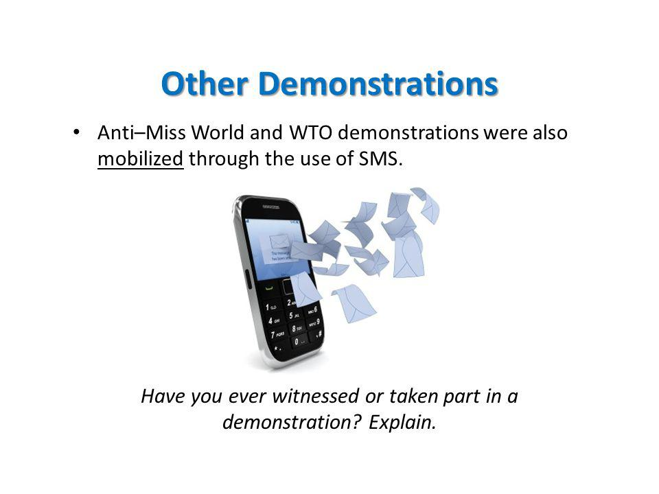 Other Demonstrations Anti–Miss World and WTO demonstrations were also mobilized through the use of SMS.