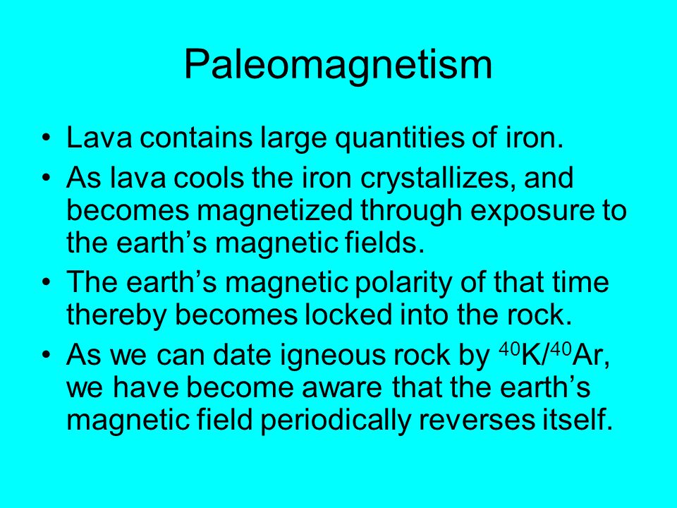Paleomagnetism Lava contains large quantities of iron.