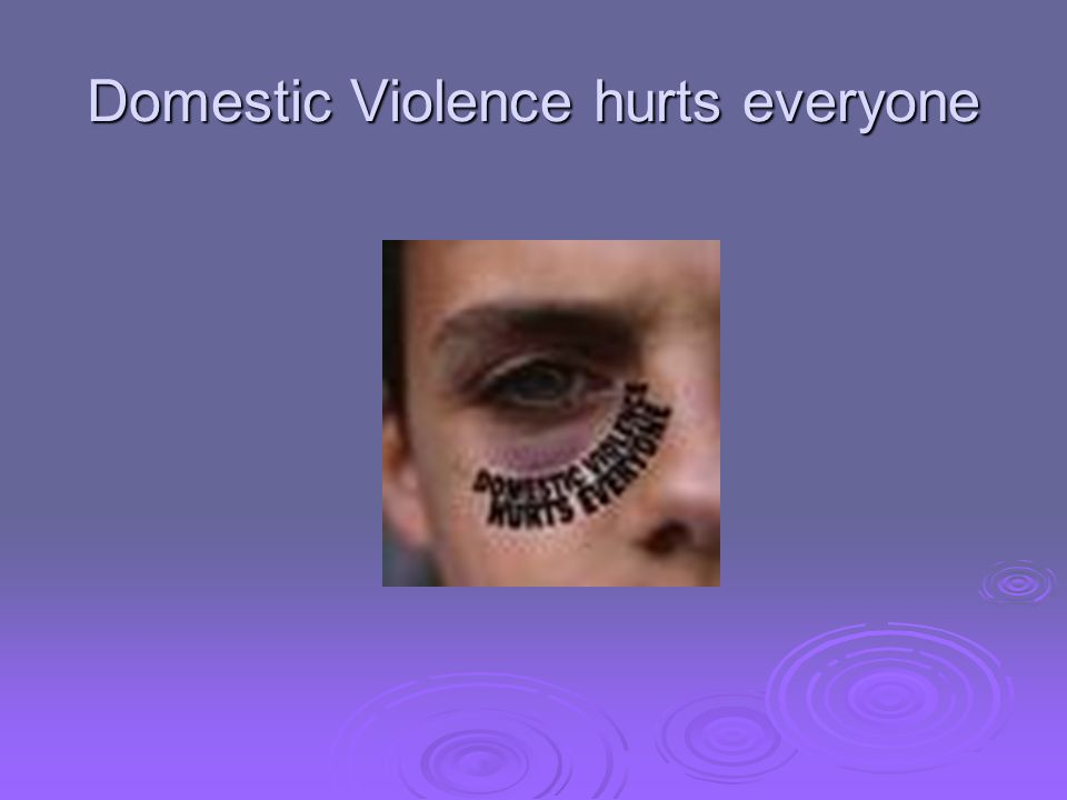 Domestic Violence hurts everyone