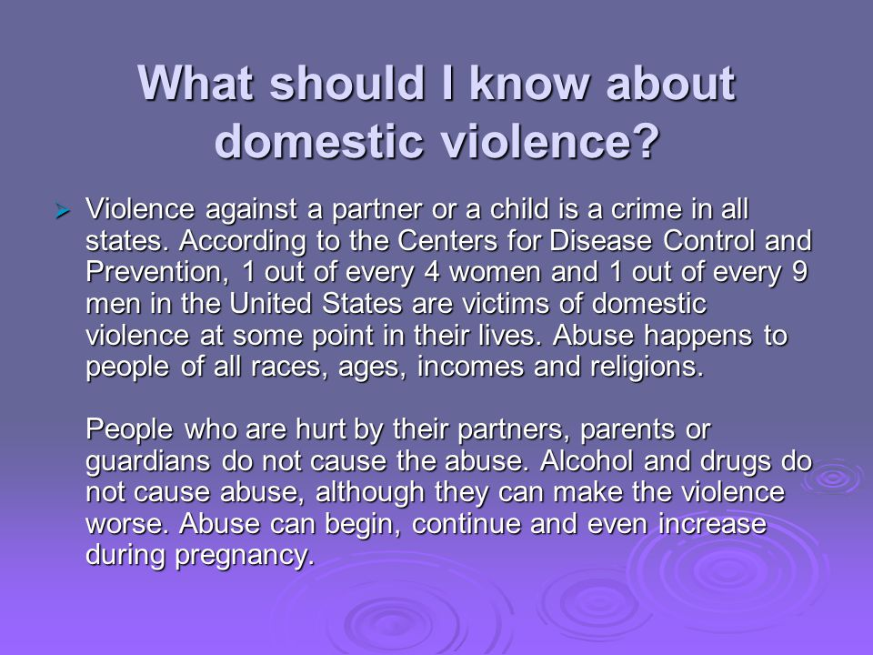 What should I know about domestic violence? Violence against a partner or a child is a crime in all states. According to the Centers for Disease Contr