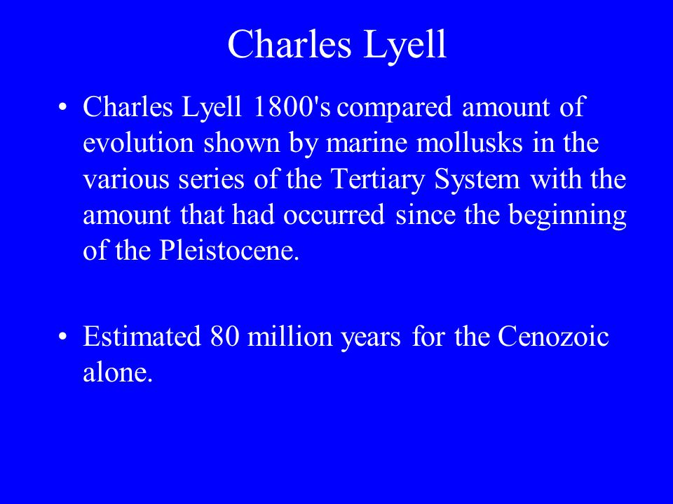 Charles Lyell Charles Lyell 1800's compared amount of evolution shown by marine mollusks in the various series of the Tertiary System with the amount