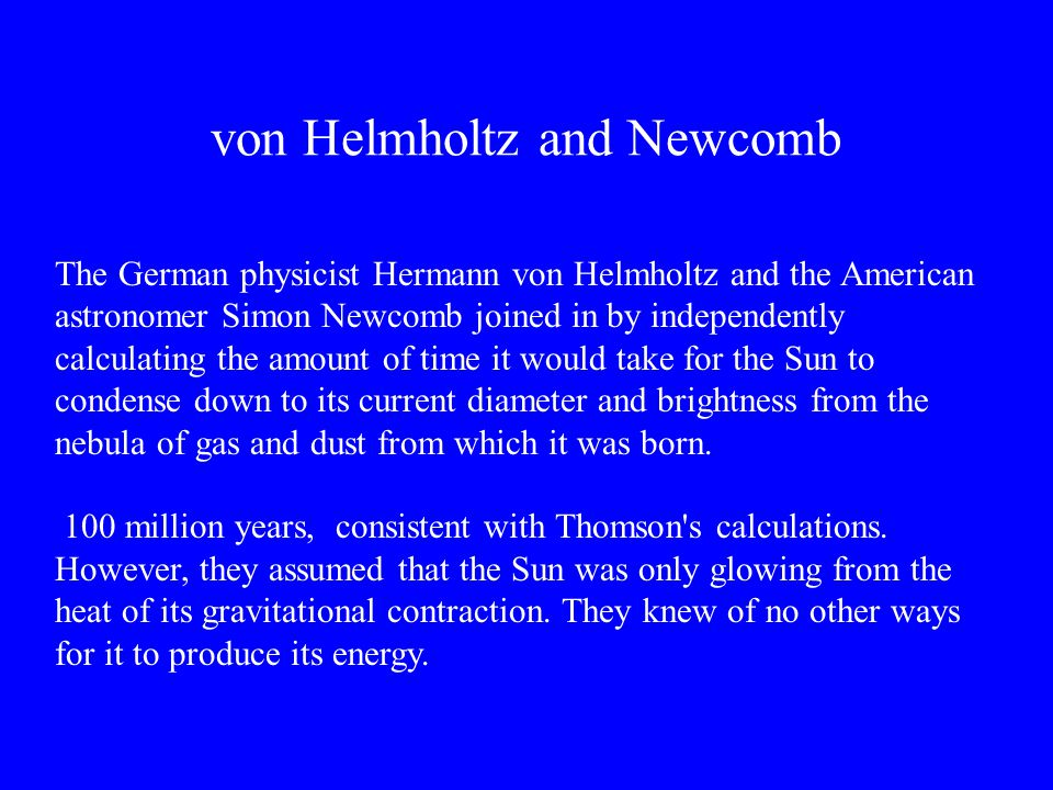 von Helmholtz and Newcomb The German physicist Hermann von Helmholtz and the American astronomer Simon Newcomb joined in by independently calculating