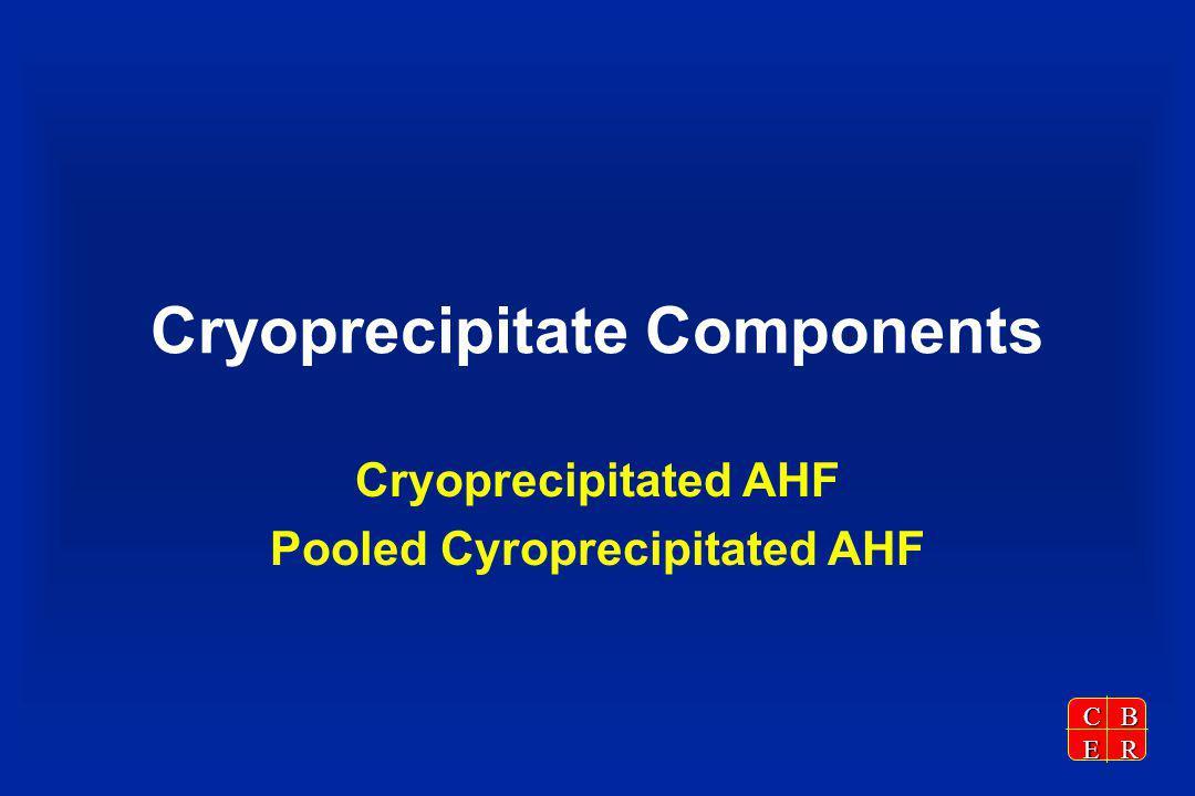 CBER Cryoprecipitate Components Cryoprecipitated AHF Pooled Cyroprecipitated AHF