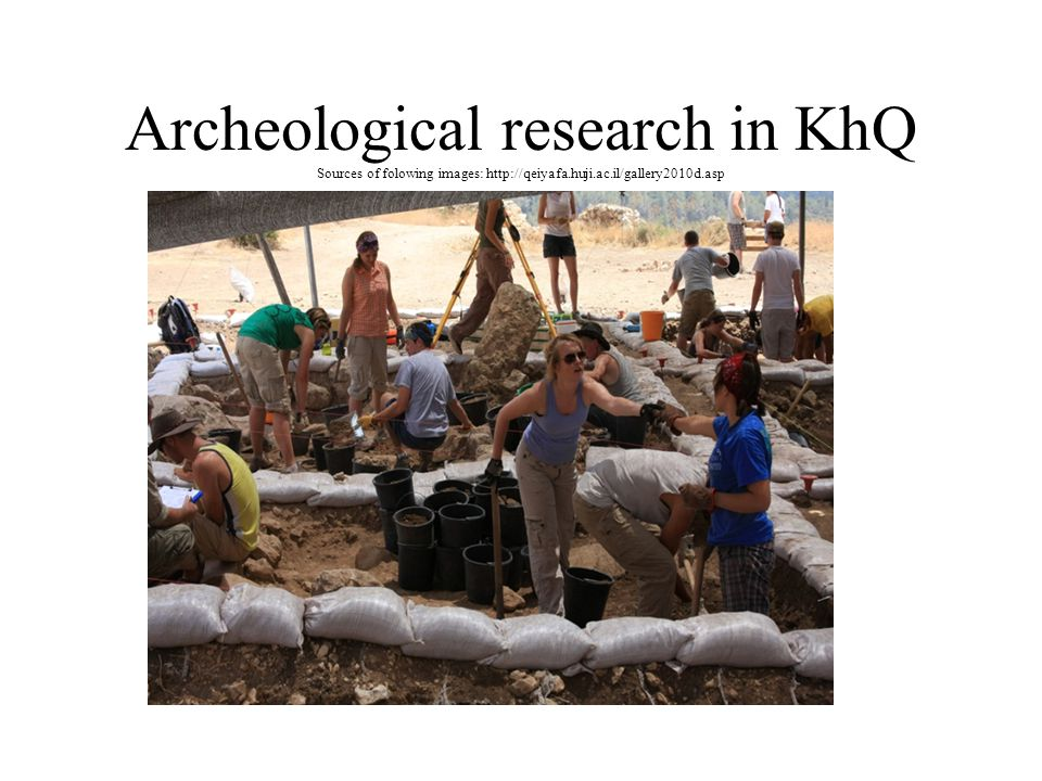 Archeological research in KhQ Sources of folowing images: http://qeiyafa.huji.ac.il/gallery2010d.asp