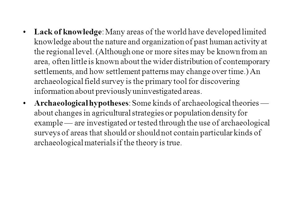 Lack of knowledge: Many areas of the world have developed limited knowledge about the nature and organization of past human activity at the regional l