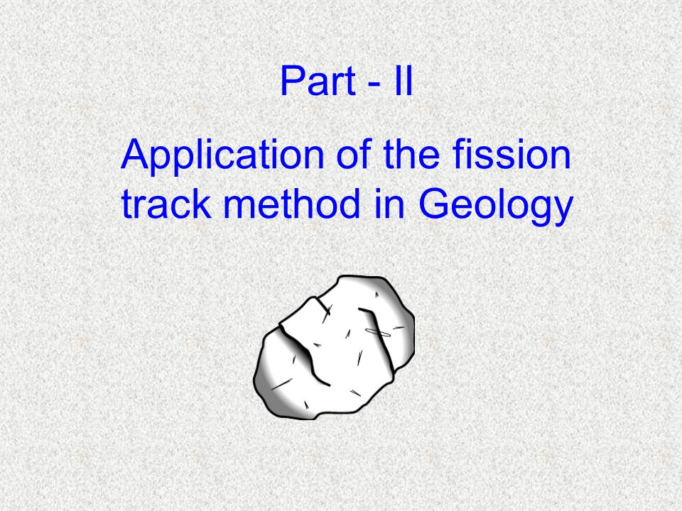 Application of the fission track method in Geology Part - II