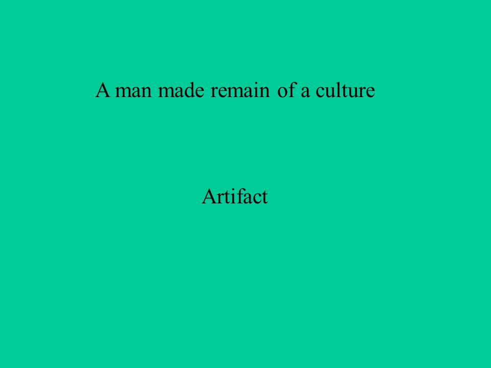 A man made remain of a culture Artifact