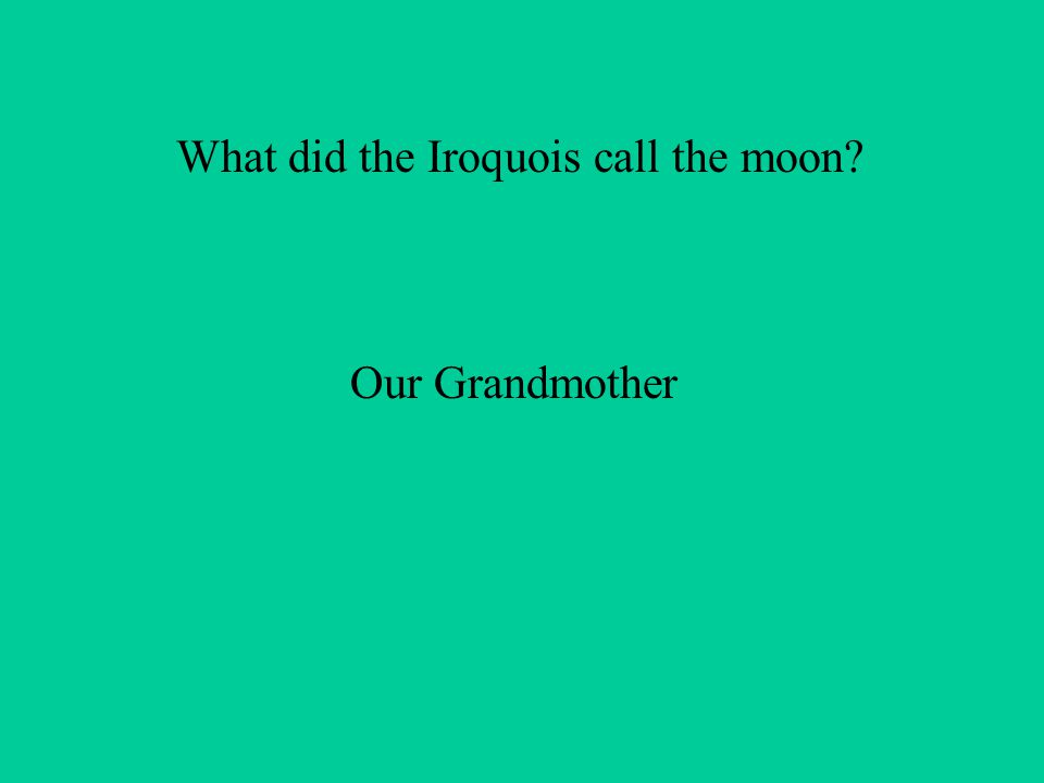 What did the Iroquois call the moon Our Grandmother