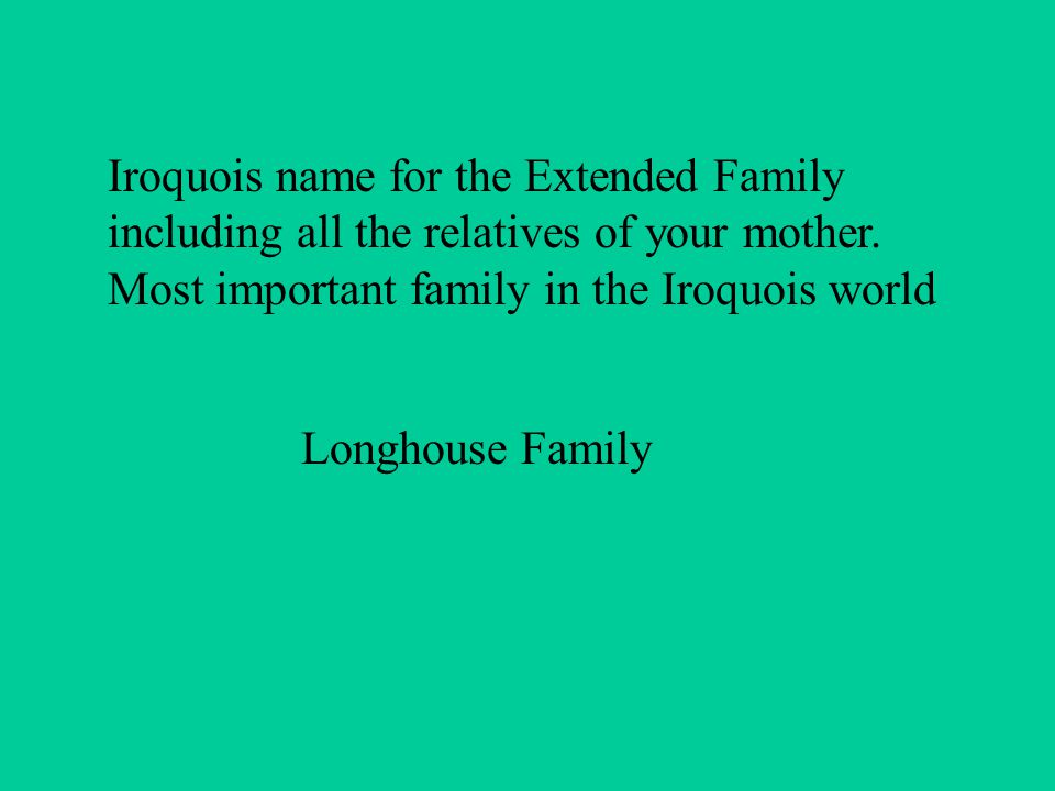 Iroquois name for the Extended Family including all the relatives of your mother.