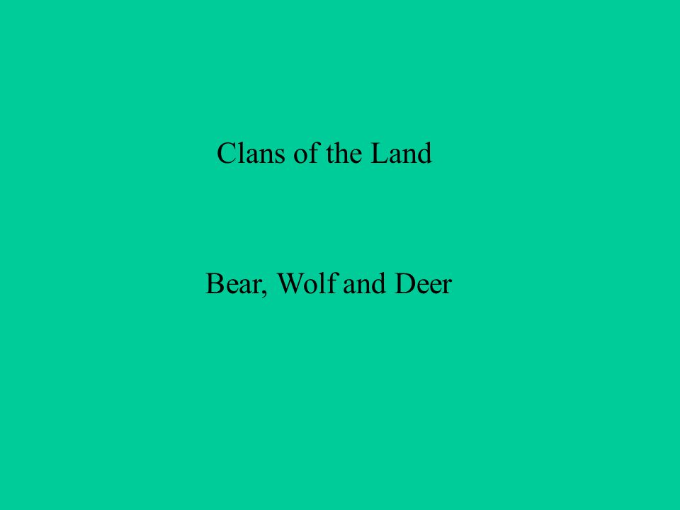 Clans of the Land Bear, Wolf and Deer