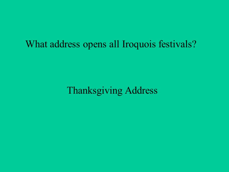 What address opens all Iroquois festivals Thanksgiving Address