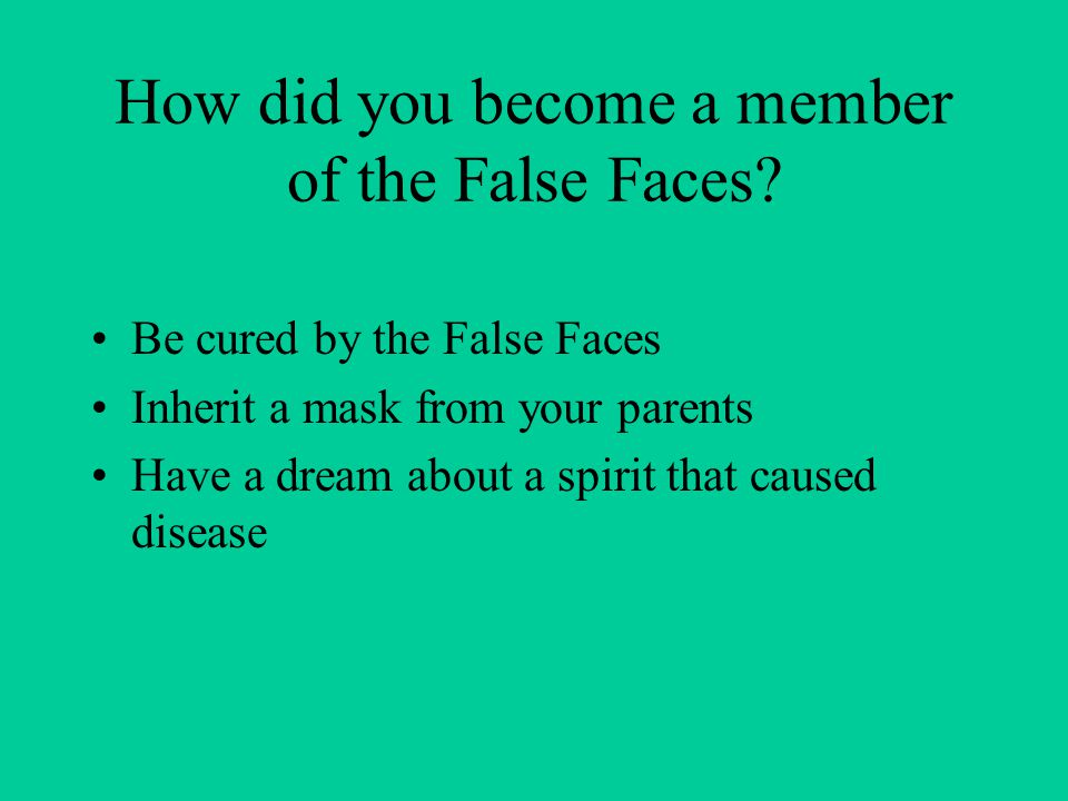 How did you become a member of the False Faces.