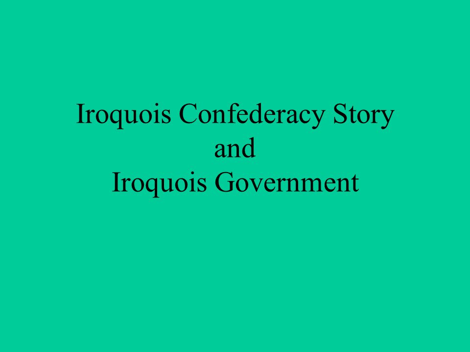 Iroquois Confederacy Story and Iroquois Government