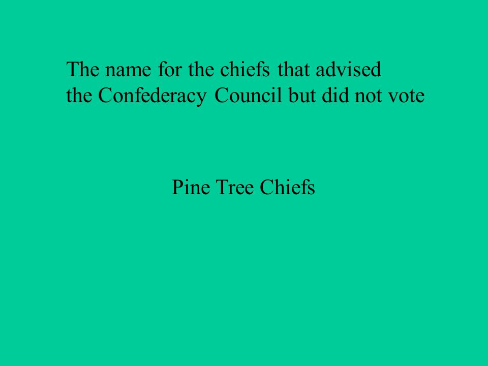 The name for the chiefs that advised the Confederacy Council but did not vote Pine Tree Chiefs