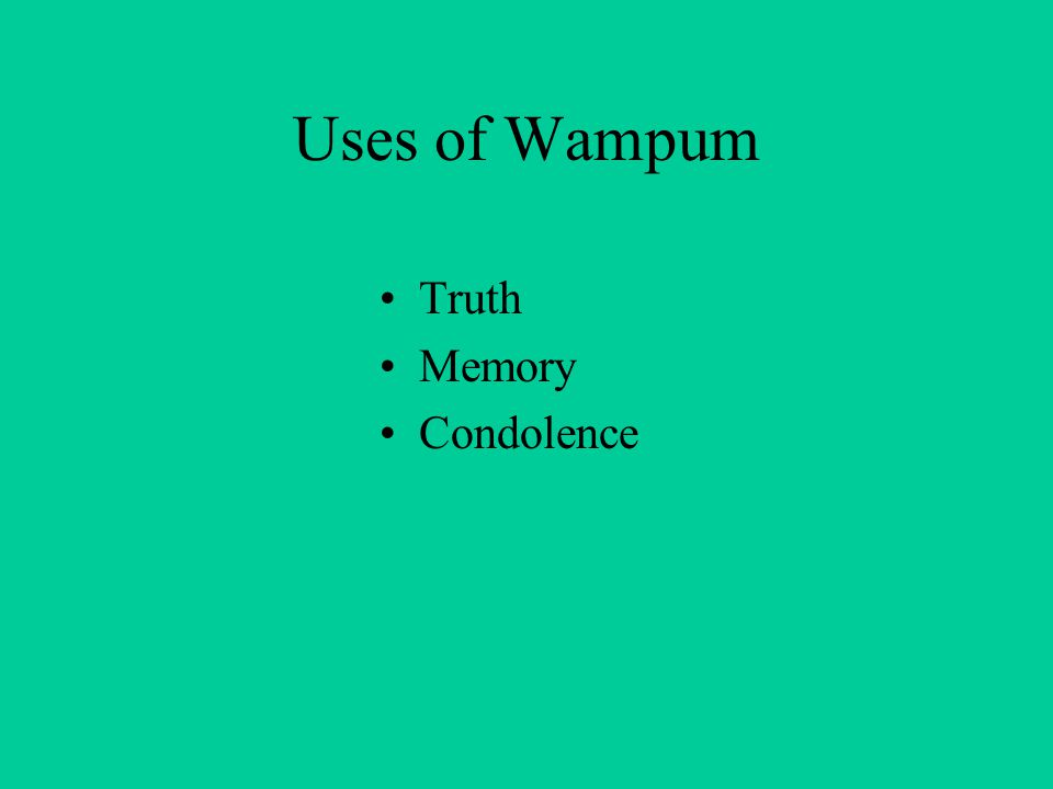 Uses of Wampum Truth Memory Condolence