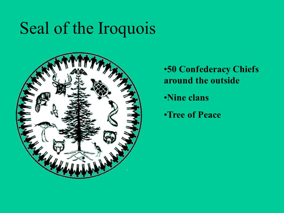 Seal of the Iroquois 50 Confederacy Chiefs around the outside Nine clans Tree of Peace