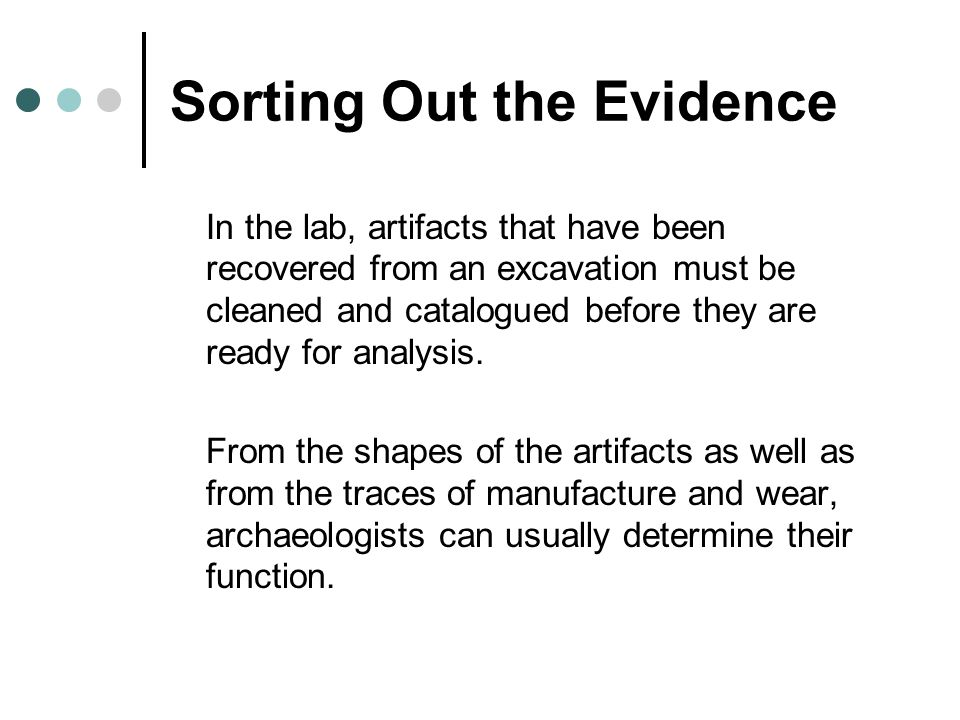 Sorting Out the Evidence In the lab, artifacts that have been recovered from an excavation must be cleaned and catalogued before they are ready for an