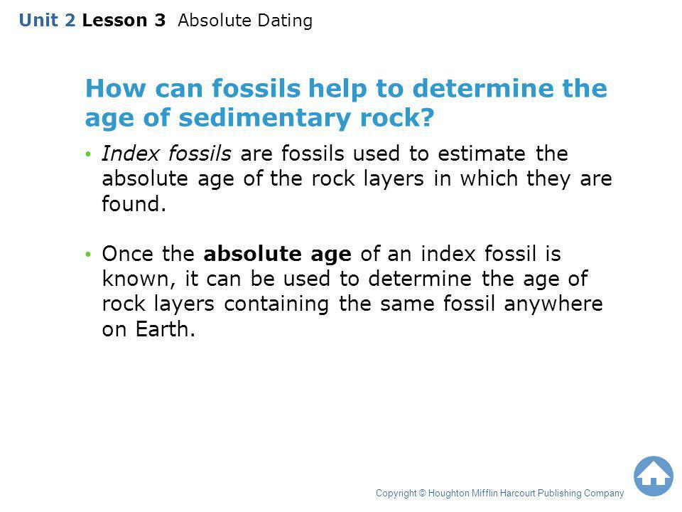 How can fossils help to determine the age of sedimentary rock? Index fossils are fossils used to estimate the absolute age of the rock layers in which