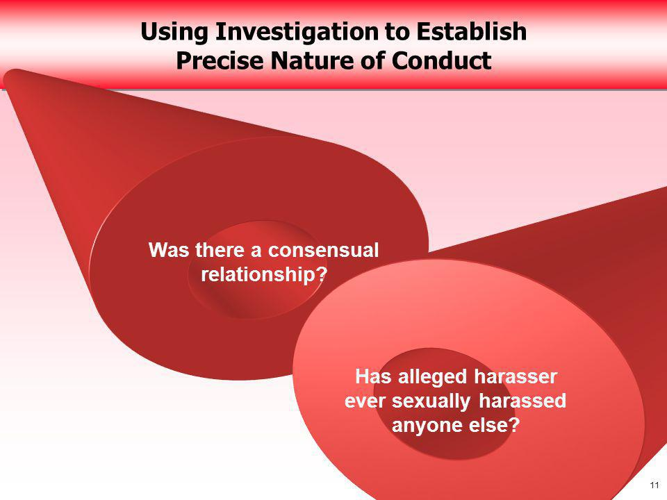 11 Using Investigation to Establish Precise Nature of Conduct Was there a consensual relationship.
