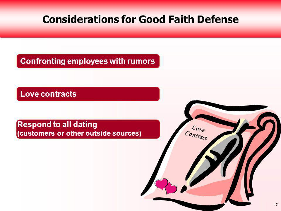 17 Considerations for Good Faith Defense Love Contract Respond to all dating (customers or other outside sources) Love contracts Confronting employees with rumors