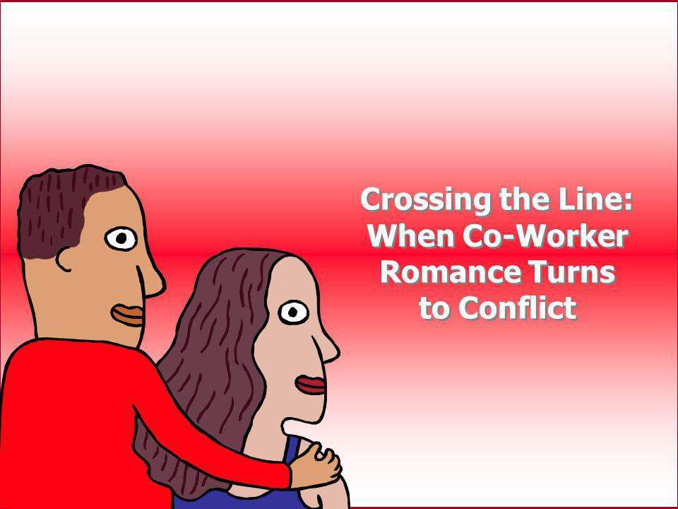 2 Crossing the Line: When Co-Worker Romance Turns to Conflict Crossing the Line: When Co-Worker Romance Turns to Conflict